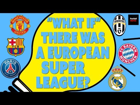 """""""What If"""" There Was A European Super League?"""
