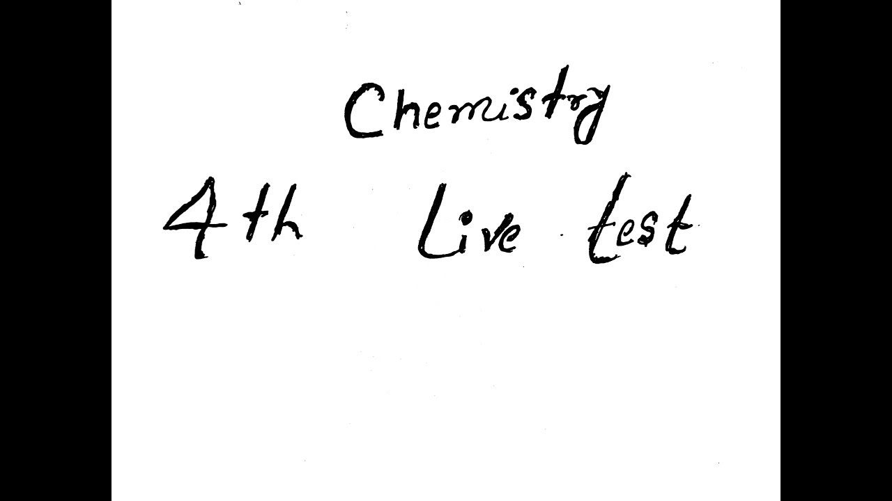 CLASS 12TH CHEMISTRY 4th LIVE TEST FOR BOARD EXAM 2019