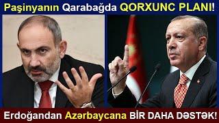 TƏCİLİ! PAŞİNYANIN QARABAĞDA QORXUNC PLANI! Erdoğandan Azərbaycana YENƏ DƏSTƏK! Son xeberler bu gun.