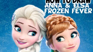 How to Draw Elsa and Anna From Frozen Fever Step by Step Drawing Tutorial