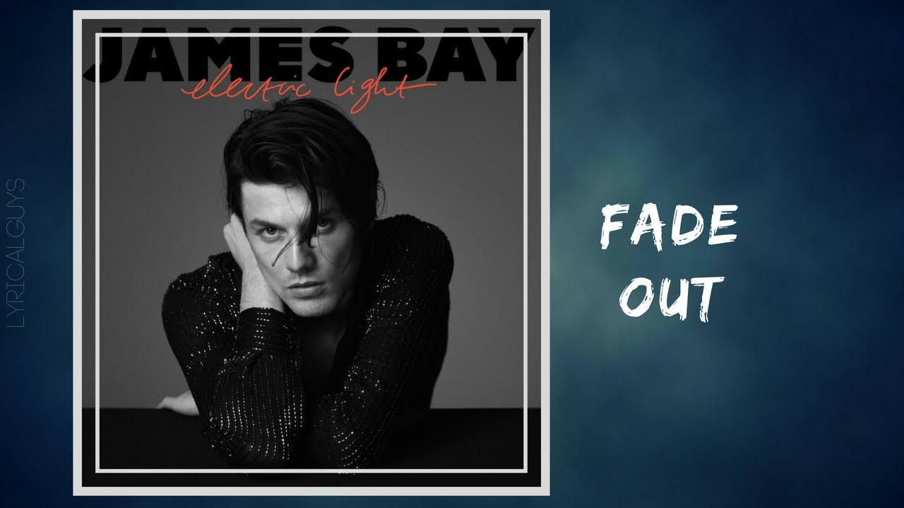 Bad James Bay Chords James Bay Fade Out Lyrics Chords Chordify