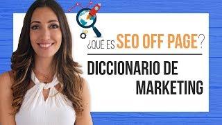 Qué es seo off page -  Diccionario de Marketing