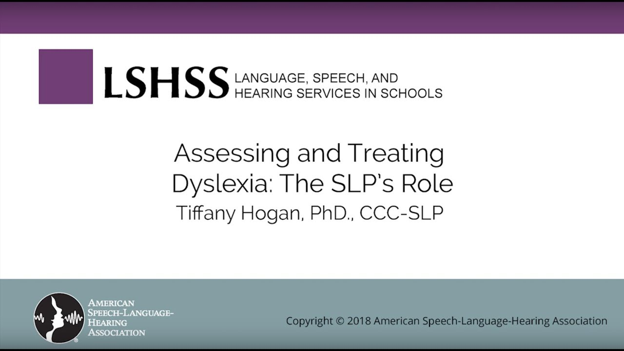 Treating Dyslexia >> Assessing And Treating Dyslexia The Slp S Role