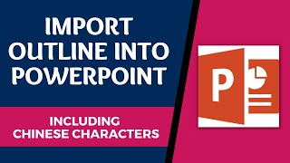 How to Import a Word Outline / Document to PowerPoint 2018 - Including Chinese Characters!