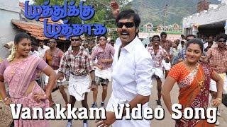 Vanakkam Video Song - Muthukku Muthaaga | Vikranth | Monica | Oviya | Natraj | Saranya Ponvannan