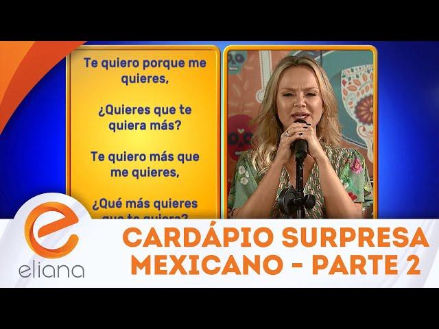Cardápio Surpresa Mexicano - Parte 2 | Programa Eliana (18/11/18)