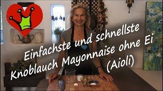Einfachste und schnellste Knoblauch Mayonnaise ohne Ei ( Aioli )