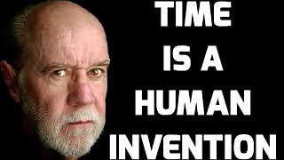 George Carlin Time Is A Human Invention