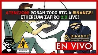 IMPERDIBLE! ROBAN 7000 BITCOIN A BINANCE!  ETHEREUM ZAFIRO 2.0 LIVE!