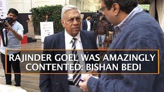 RAJINDER GOEL WAS AMAZINGLY CONTENTED: BISHAN BEDI