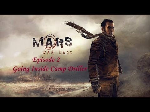 Let's Play Mars: War Logs Walkthrough/Gameplay - Going Inside Camp Driller - Episode 2