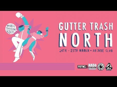 Gutter Trash North - 3rd Strike - 24/03/18 - Top 16