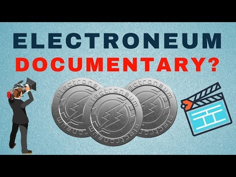 ELECTRONEUM DOCUMENTARY ANNOUCENMENT? AND UPDATES!