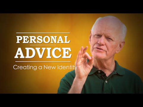 Personal Advice: Creating A New Identity