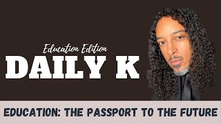 Education: The Passport to the Future | Daily K Podcast | Ktteev.com
