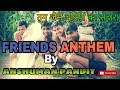 Tum Jaise Chutiyo Ka | Yaara teri Yaari Ko | Ye Dosti | Anshuman Pandit FRIENDS ANTHEM MASHUP