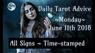 6/11/18 Daily Tarot Advice ~ All Signs, Time-stamped