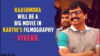 Kaashmora will be a big movie in Karthis filmography - Vivekh