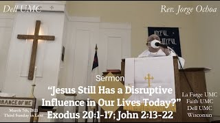 "Sermon: ""Jesus Still Has a Disruptive Influence in Our Lives Today?"" Ex 20; John 2:13-22. Rev Ochoa"