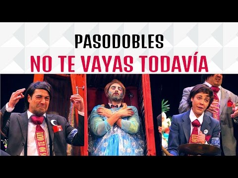 Todos los PASODOBLES, Chirigota NO TE VAYAS TODAVÍA - HD | Tercer Premio Carnaval de Cádiz 2017