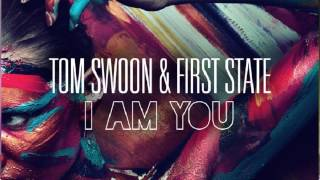 Tom Swoon & First State - I Am You (Original Mix)