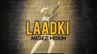 LAADKI - Angrezi Medium | Sachin - Jigar ,Rekha Bhardwaj | Govind Gupta Choreography