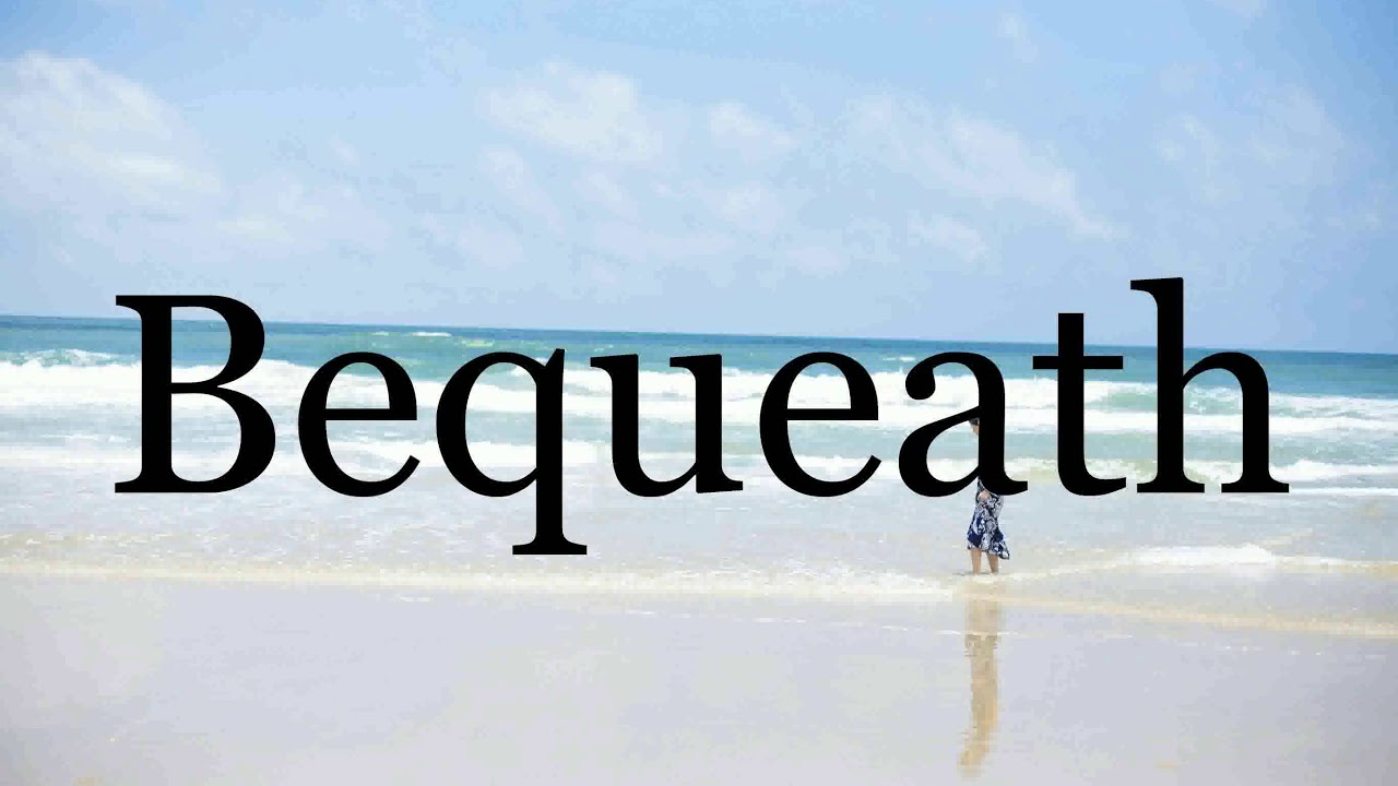 How To Pronounce Bequeath🌈🌈🌈🌈🌈🌈Pronunciation Of Bequeath