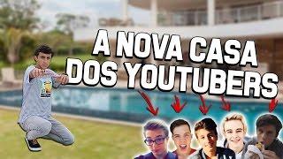 A NOVA CASA DOS YOUTUBERS!!