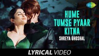 Hume Tumse Pyaar Kitna | lyrical Video |  हमें तुम से प्यार कितना | Shreya Ghoshal | Karanvir |Priya