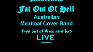 Meat loaf two out of three aint bad --  Meat balls fat out of hell - Meat loaf Cover Band.