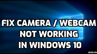fix Camera / Webcam Not working in Windows 10