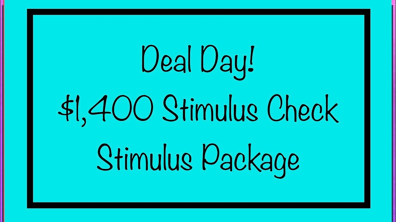 Deal Day! $1,400 Stimulus Check & Stimulus Package Today