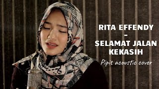 Rita Effendy - Selamat Jalan Kekasih (Pipit acoustic cover)
