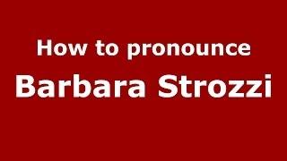 How to pronounce Barbara Strozzi (Italian/Italy) - PronounceNames.com