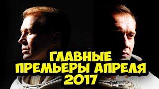 Кинопремьеры апреля 2017 / Что посмотреть в кино в Апреле. НА РУССКОМ!!!