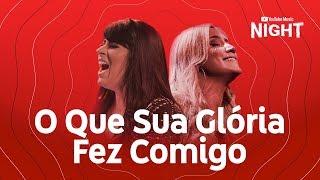 Fernanda Brum feat. Marine Friesen - O Que Sua Glória Fez Comigo (Ao Vivo no YouTube Music Night)
