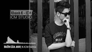 Buồn Của Anh | K-ICM | Vinahouse Remix