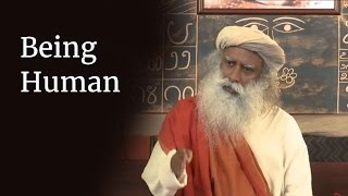 Being Human | Sadhguru