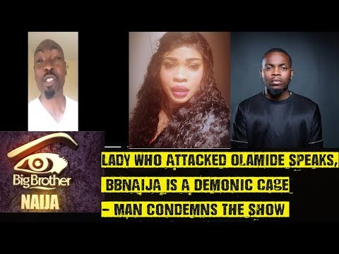 Lady Who Attacked Olamide Speaks, BBNAIJA Must Be Banned - Man Rants