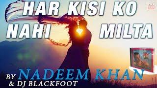 Har kisi ko nahi milta yahan pyaar zindagi Me !!Nadeem khan !!Bollwood remix - KMI