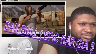 GTA V EPIC RAP | Dan Bull-Reaction