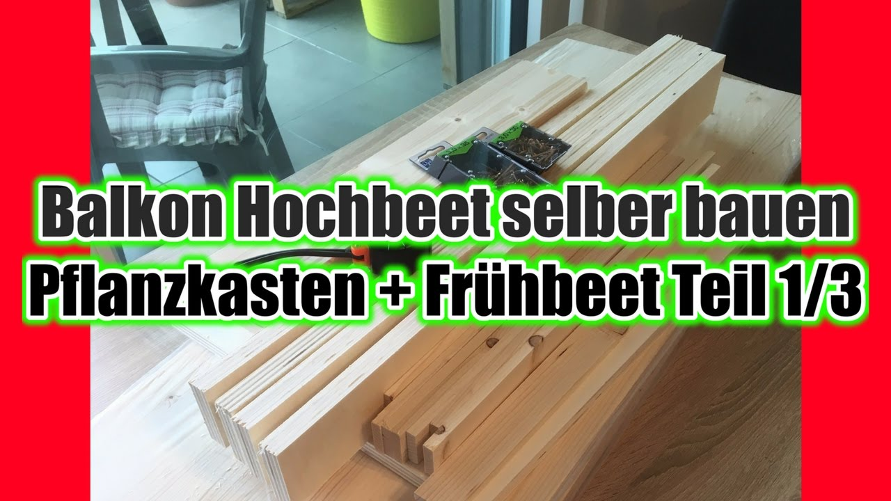 balkon hochbeet selber bauen pflanzkasten fr hbeet teil 1 3 youtube. Black Bedroom Furniture Sets. Home Design Ideas