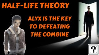 Half-Life Theories (pt5): Alyx Vance is the Key
