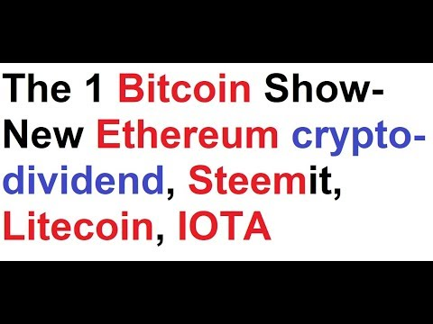 The 1 Bitcoin Show- New Ethereum crypto-dividend, Steemit, Litecoin, IOTA