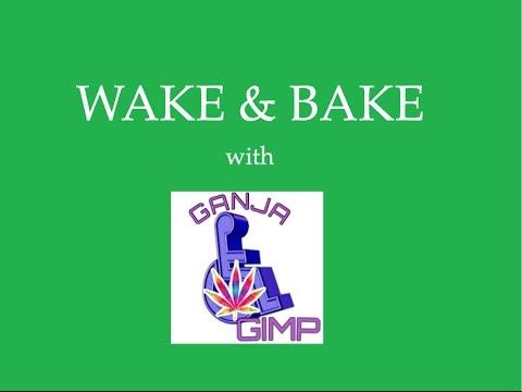 WAKE & BAKE WITH GANJA GIMP
