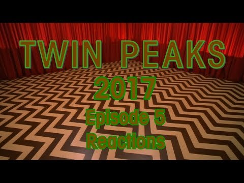 Twin Peaks 2017 - Episode 5 Reactions and Random Thoughts