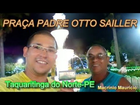 PRAÇA PADRE OTTO SAILLER - TAQUARITINGA DO NORTE-PE