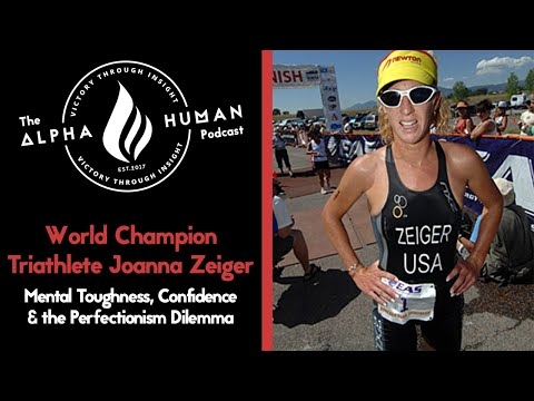 World Champion Triathlete Joanna Zeiger: Mental Toughness, Confidence & the Perfectionism Dilemma