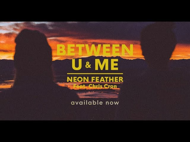 Neon Feather - Between U And Me (Lyric Video) ft. Chris Cron