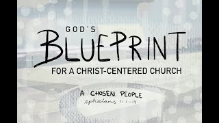 God's Blueprint for a Christ Cenтered Church - A Chosen People - Ephesians 1:1-14